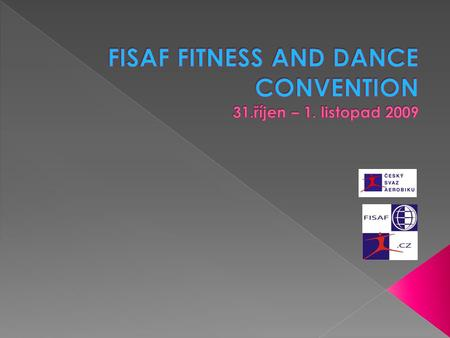 FISAF FITNESS AND DANCE CONVENTION 31.říjen – 1. listopad 2009
