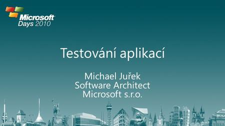 Michael Juřek Software Architect Microsoft s.r.o.