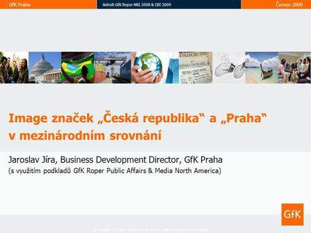 GfK Praha Anholt-GfK Roper NBI 2008 & CBI 2009 Červen 2009 © Copyright GfK Custom Research North America 2008. Proprietary and Confidential Image značek.