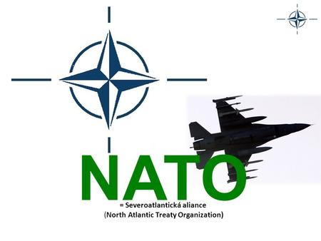 NATO = Severoatlantická aliance (North Atlantic Treaty Organization)