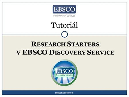 R ESEARCH S TARTERS V EBSCO D ISCOVERY S ERVICE Tutoriál support.ebsco.com.