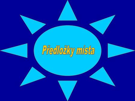 """Předložky místa"" at home home at school to school at work to work * at University."