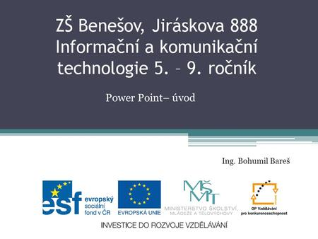 Power Point– úvod Ing. Bohumil Bareš.