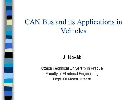 CAN Bus and its Applications in Vehicles J. Novák Czech Technical University in Prague Faculty of Electrical Engineering Dept. Of Measurement.