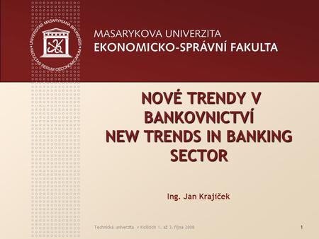 NOVÉ TRENDY V BANKOVNICTVÍ NEW TRENDS IN BANKING SECTOR Ing
