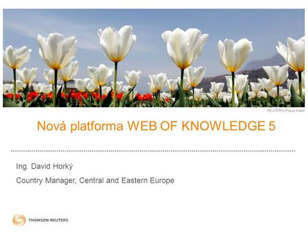 Nová platforma WEB OF KNOWLEDGE 5 Ing. David Horký Country Manager, Central and Eastern Europe.