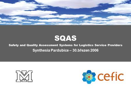 SQAS Safety and Quality Assessment Systems for Logistics Service Providers Synthesia Pardubice – 30.březen 2006.