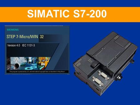 Automation and Drives SIMATIC HMI The Human Machine Interface SIMATIC S7-200 for internal use only Automation and Drives 2005 SIMATIC S7-200 Pozice S7-200.