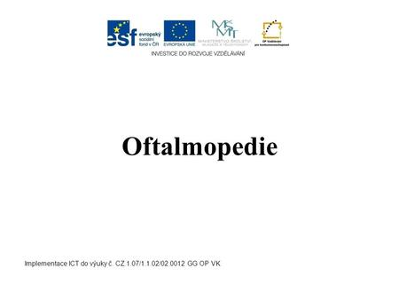 Oftalmopedie Implementace ICT do výuky č. CZ.1.07/1.1.02/02.0012 GG OP VK.