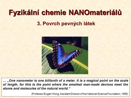 "1 1T3-2013 Fyzikální chemie NANOmateriálů … ""One nanometer is one billionth of a meter. It is a magical point on the scale of length, for this is the point."
