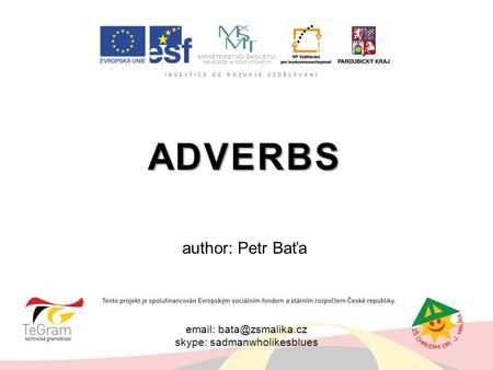 skype: sadmanwholikesblues ADVERBS author: Petr Baťa.