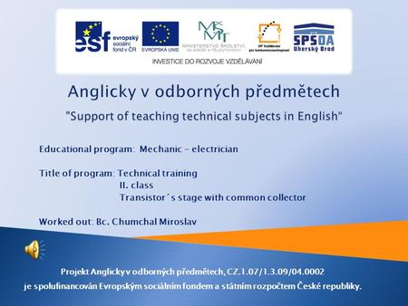 Educational program: Mechanic - electrician Title of program: Technical training II. class Transistor´s stage with common collector Worked out: Bc. Chumchal.
