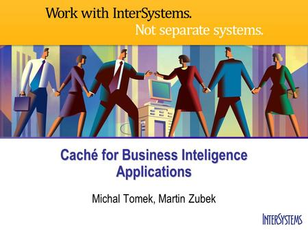 Caché for Business Inteligence Applications Michal Tomek, Martin Zubek.