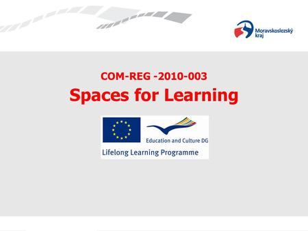 COM-REG -2010-003 Spaces for Learning. O PROJEKTU About the project Název projektu: Spaces for Learning Name of the project: Spaces for Learning Doba.