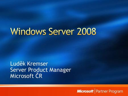 Luděk Kremser Server Product Manager Microsoft ČR