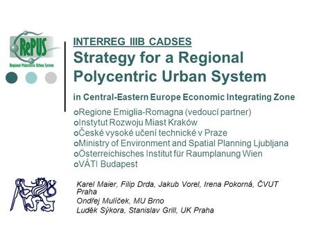 INTERREG IIIB CADSES Strategy for a Regional Polycentric Urban System in Central-Eastern Europe Economic Integrating Zone Regione Emiglia-Romagna (vedoucí.