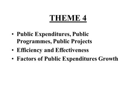 THEME 4 Public Expenditures, Public Programmes, Public Projects