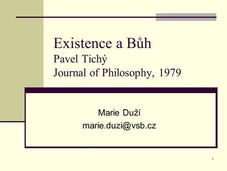 1 Existence a Bůh Pavel Tichý Journal of Philosophy, 1979 Marie Duží