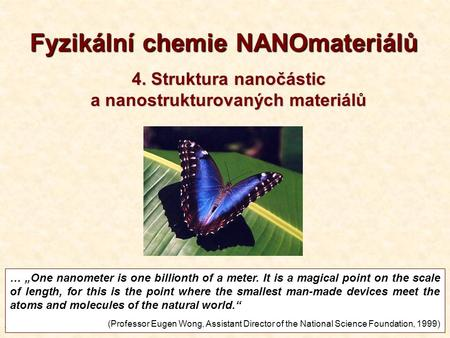 "1 T4-20131 Fyzikální chemie NANOmateriálů … ""One nanometer is one billionth of a meter. It is a magical point on the scale of length, for this is the point."