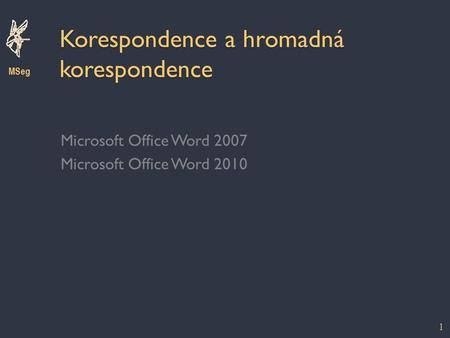 Korespondence a hromadná korespondence Microsoft Office Word 2007 Microsoft Office Word 2010 MSeg 1.