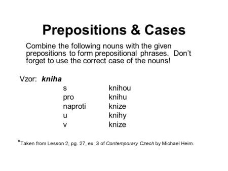 Prepositions & Cases Combine the following nouns with the given prepositions to form prepositional phrases. Don't forget to use the correct case of the.