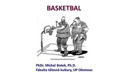 BASKETBAL PhDr. Michal Botek, Ph.D.
