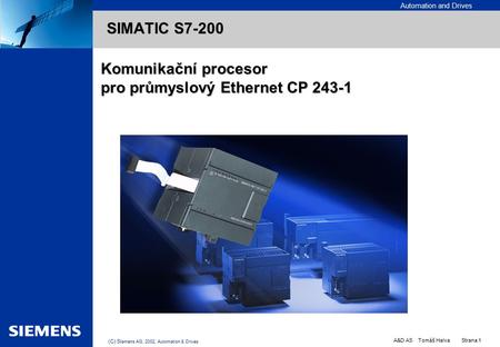Automation and Drives A&D AS Tomáš Halva Strana 1 (C) Si emens AG, 2002, Automation & Drives EK SIMATIC S7-200 SIMATIC S7-200 Komunikační procesor pro.
