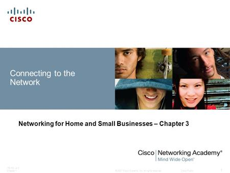 © 2007 Cisco Systems, Inc. All rights reserved.Cisco Public ITE PC v4.0 Chapter 1 1 Connecting to the Network Networking for Home and Small Businesses.
