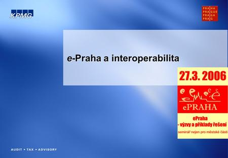 E-Praha a interoperabilita. © 2006 KPMG Česká republika, s.r.o., the Czech member firm of KPMG International, a Swiss cooperative. All rights reserved.