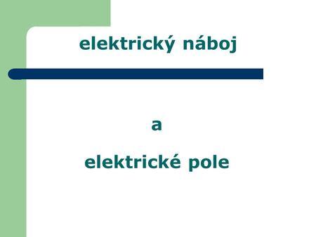 Elektrický náboj a elektrické pole tahák
