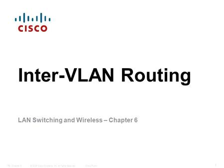 © 2006 Cisco Systems, Inc. All rights reserved.Cisco PublicITE I Chapter 6 1 Inter-VLAN Routing LAN Switching and Wireless – Chapter 6.