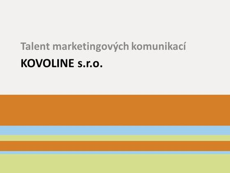 KOVOLINE s.r.o. Talent marketingových komunikací.