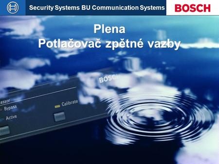 Security Systems BU Communication Systems Slide 1  Robert Bosch GmbH All rights are reserved. Reproduction in whole or in parts is prohibited without.
