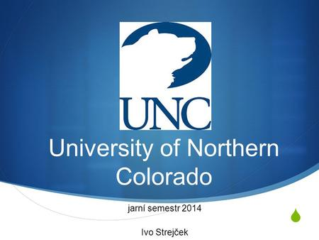  University of Northern Colorado jarní semestr 2014 Ivo Strejček.