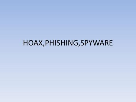 HOAX,PHISHING,SPYWARE.