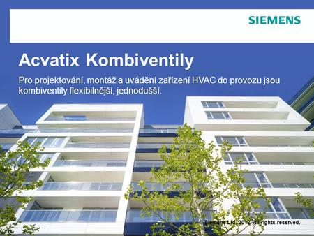 © Siemens Ltd. 2012. All rights reserved. Acvatix Kombiventily Pro projektování, montáž a uvádění zařízení HVAC do provozu jsou kombiventily flexibilnější,