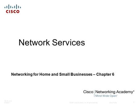 © 2007 Cisco Systems, Inc. All rights reserved.Cisco Public ITE PC v4.0 Chapter 1 1 Network Services Networking for Home and Small Businesses – Chapter.
