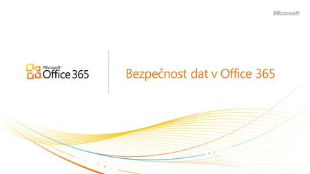 Bezpečnost dat v Office 365. | Copyright© 2010 Microsoft Corporation.