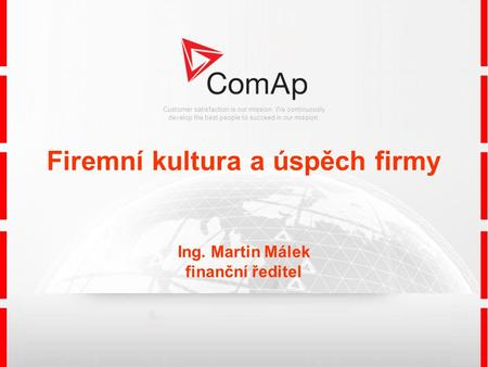 Customer satisfaction is our mission. We continuously develop the best people to succeed in our mission. Firemní kultura a úspěch firmy Ing. Martin Málek.
