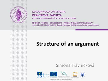 Structure of an argument Simona Trávníčková. 5 minute presentation No aim No structure No first phrases.