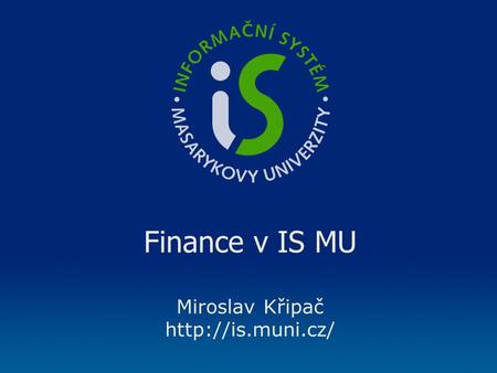 Finance v IS MU Miroslav Křipač