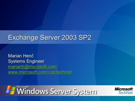 Exchange Server 2003 SP2 Marian Henč Systems Engineer