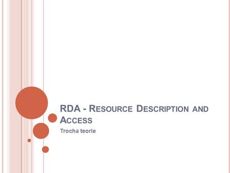 RDA - R ESOURCE D ESCRIPTION AND A CCESS Trocha teorie.