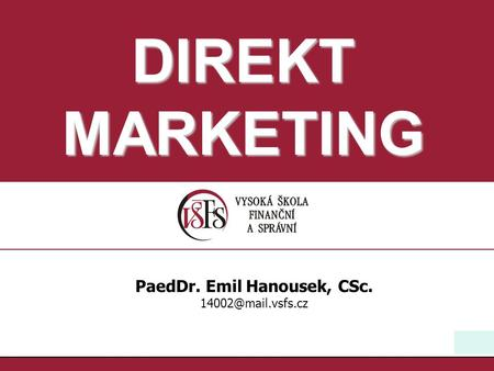 1 PaedDr. Emil Hanousek, CSc. DIREKT MARKETING.