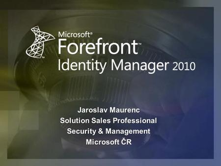 Jaroslav Maurenc Solution Sales Professional Security & Management Microsoft ČR.