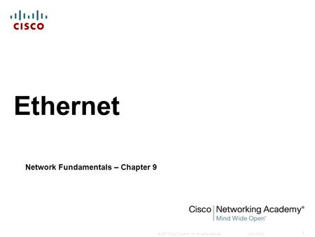 © 2007 Cisco Systems, Inc. All rights reserved.Cisco Public 1 Ethernet Network Fundamentals – Chapter 9.