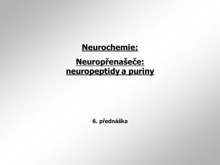 Neuropřenašeče: neuropeptidy a puriny