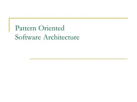 Pattern Oriented Software Architecture. Vol. 1 - A System of Patterns 2. Architectural Patterns 2.2 From Mud to Structure  Layers, Pipes and Filters,