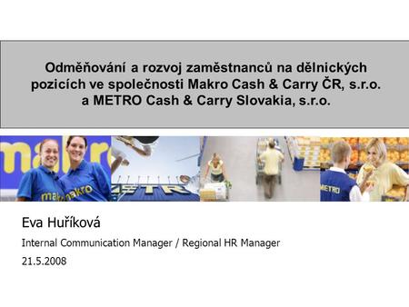 Odměňování a rozvoj zaměstnanců na dělnických pozicích ve společnosti Makro Cash & Carry ČR, s.r.o. a METRO Cash & Carry Slovakia, s.r.o. 1. Introduction.