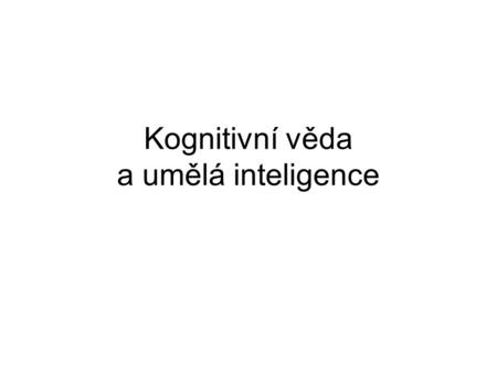Kognitivní věda a umělá inteligence. Inteligence … a very general mental capability that, among other things, involves the ability to reason, plan, solve.